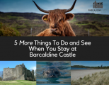 5 More Things To Do and See When You Stay at Barcaldine Castle